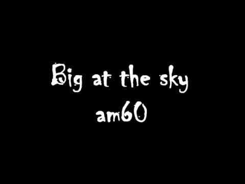 A.M. Sixty - Big as the sky